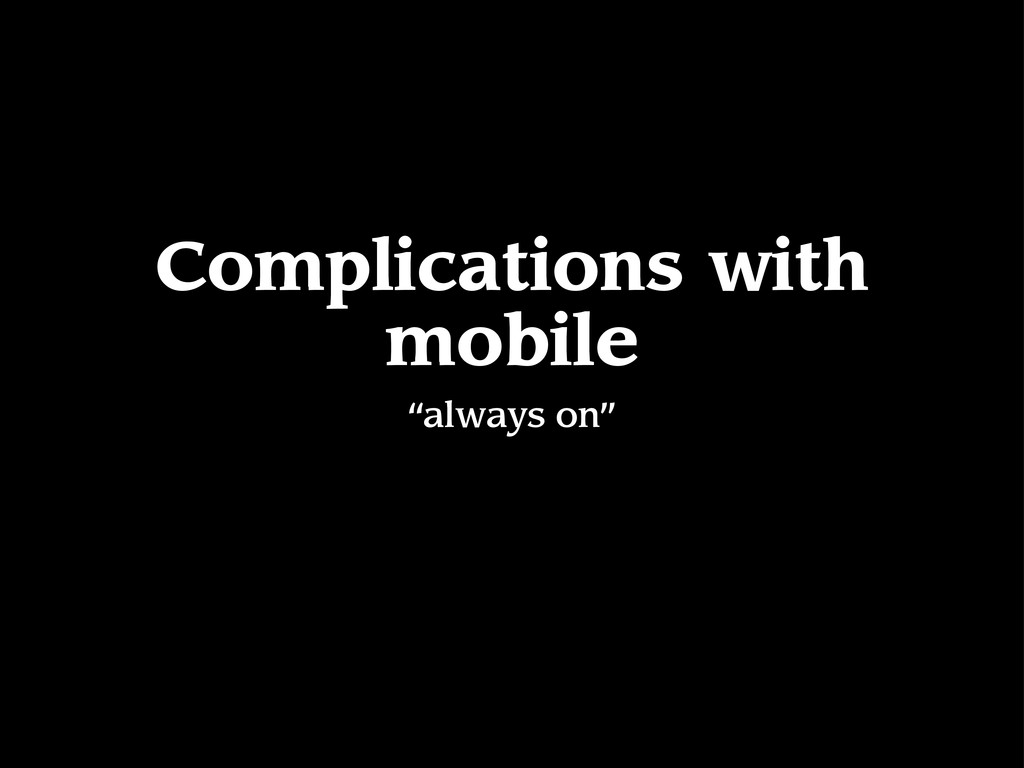 """Complications with mobile """"always on"""""""
