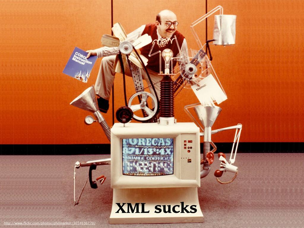 XML sucks http://www.flickr.com/photos/philmanke...
