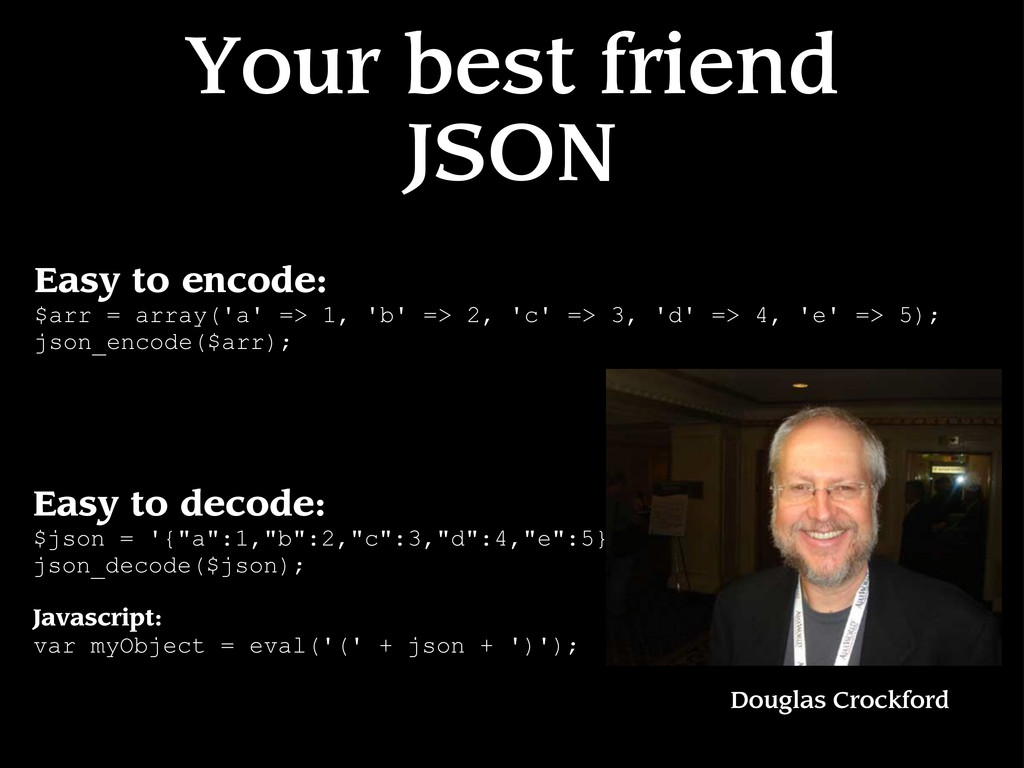 Your best friend JSON Easy to encode: $arr = ar...