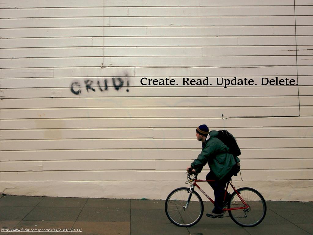 Create. Read. Update. Delete. http://www.flickr....