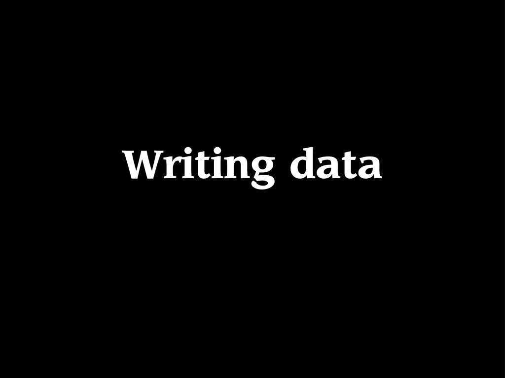 Writing data