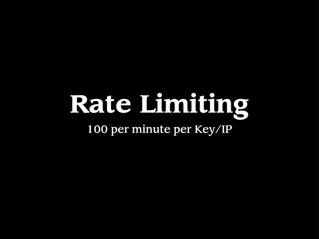 Rate Limiting 100 per minute per Key/IP