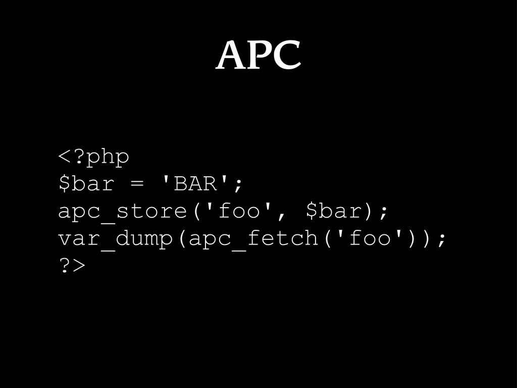 APC <?php $bar = 'BAR'; apc_store('foo', $bar);...