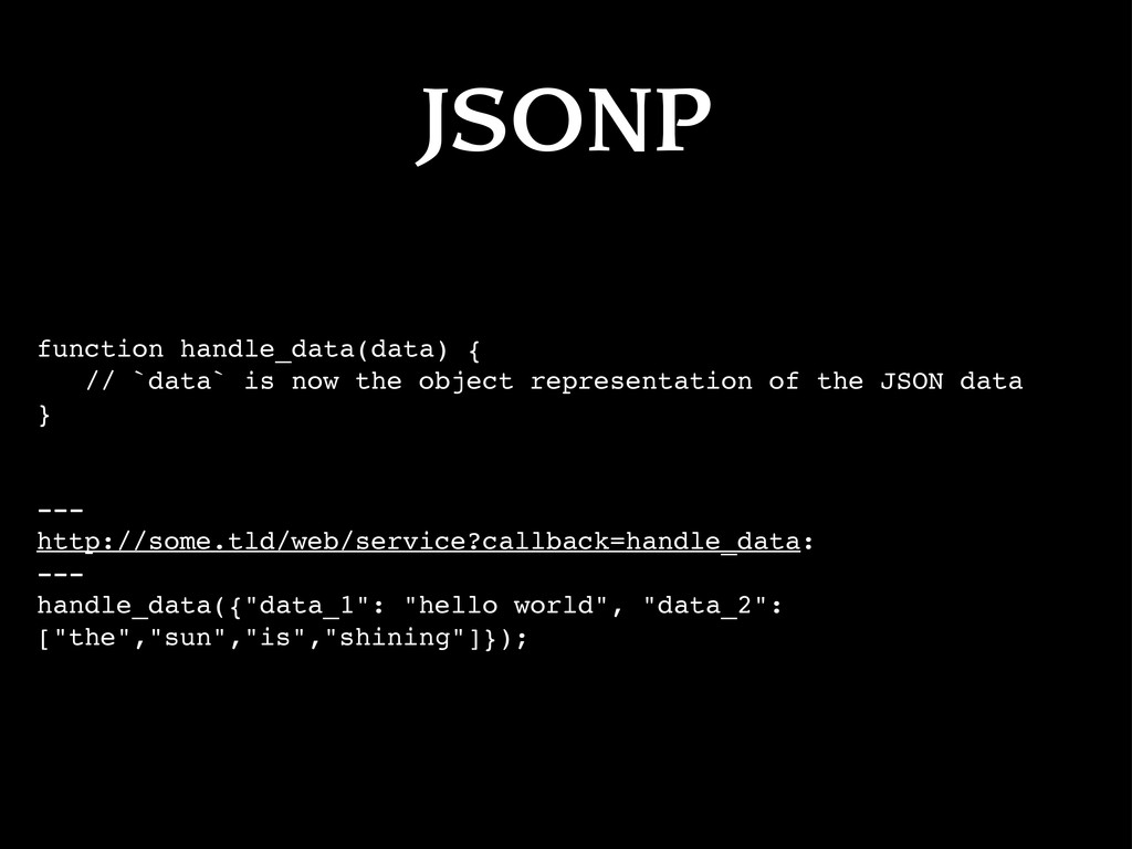 JSONP function handle_data(data) { // `data` is...
