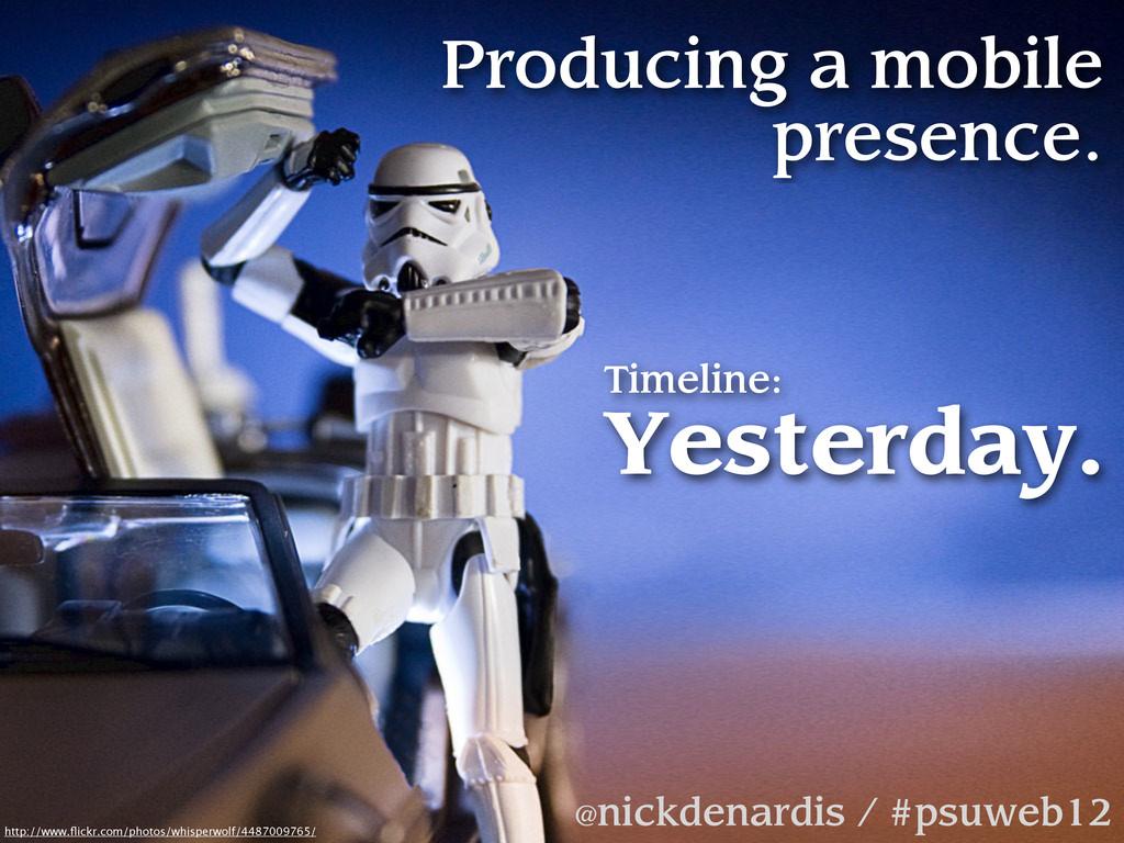 Producing a mobile presence. @nickdenardis / #p...