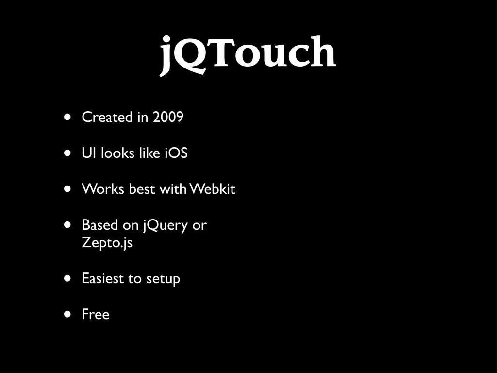 jQTouch • Created in 2009 • UI looks like iOS •...