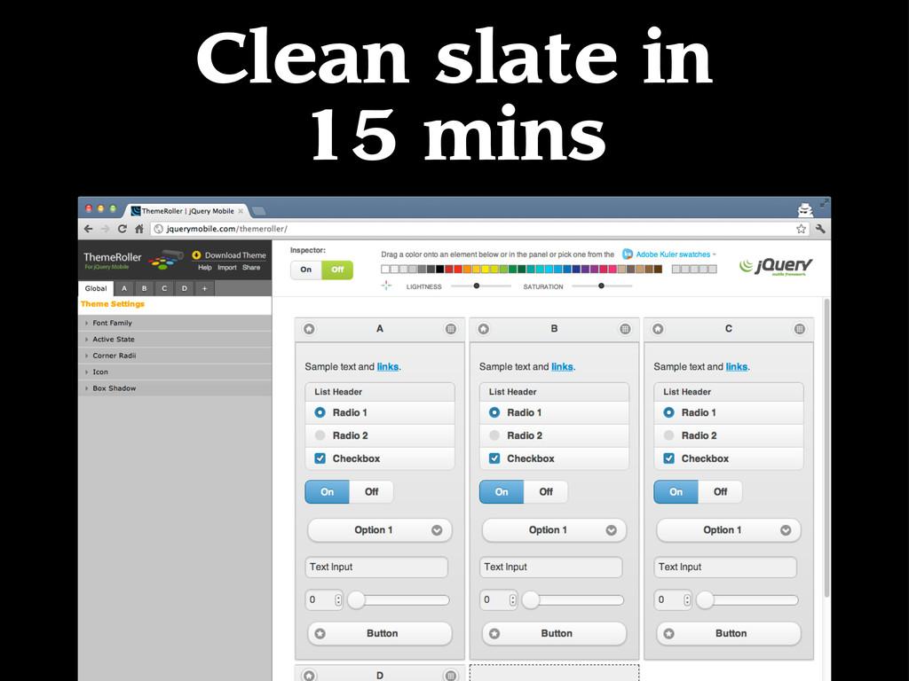 Clean slate in 15 mins