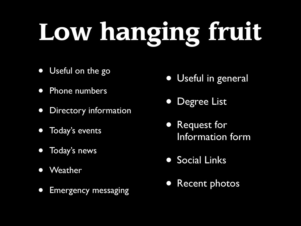 Low hanging fruit • Useful on the go • Phone nu...