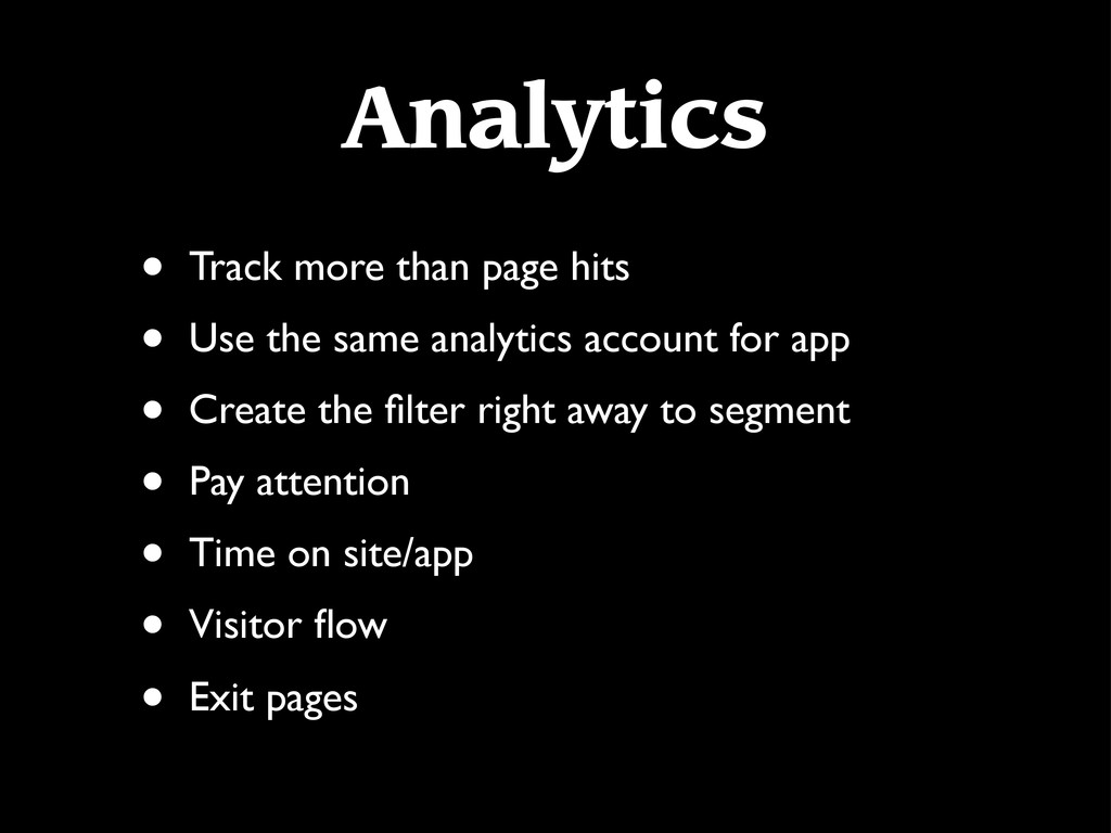 Analytics • Track more than page hits • Use the...