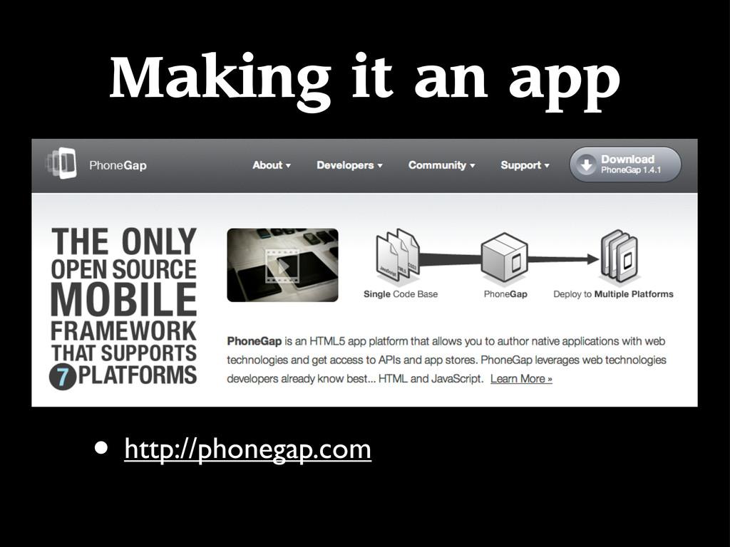 Making it an app • http://phonegap.com