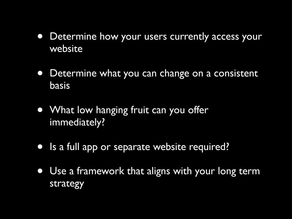• Determine how your users currently access you...