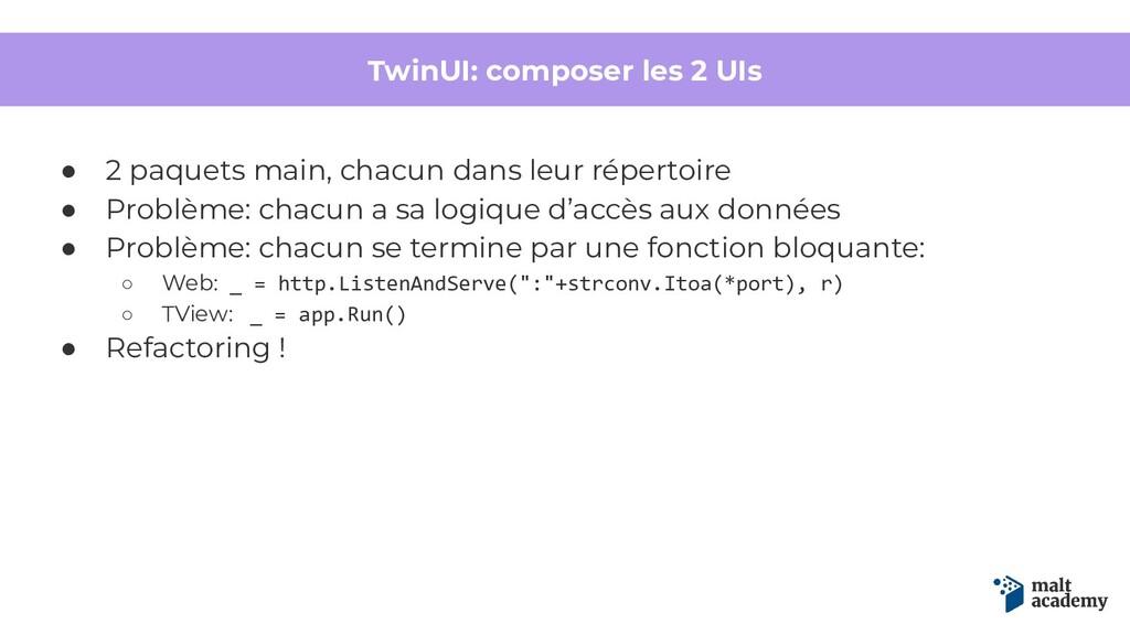 TwinUI: composer les 2 UIs ● 2 paquets main, ch...