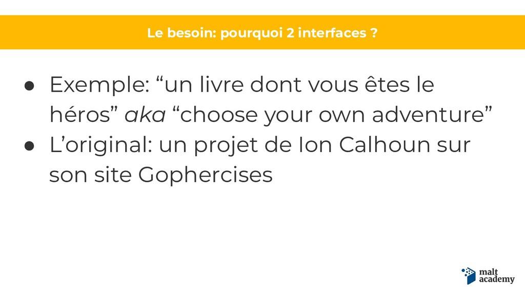 "Le besoin: pourquoi 2 interfaces ? ● Exemple: ""..."