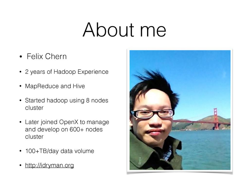 About me • Felix Chern • 2 years of Hadoop Expe...