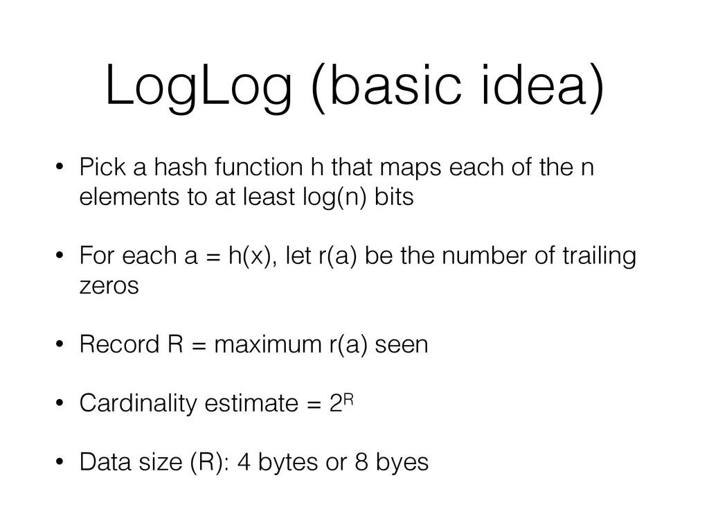 LogLog (basic idea) • Pick a hash function h th...