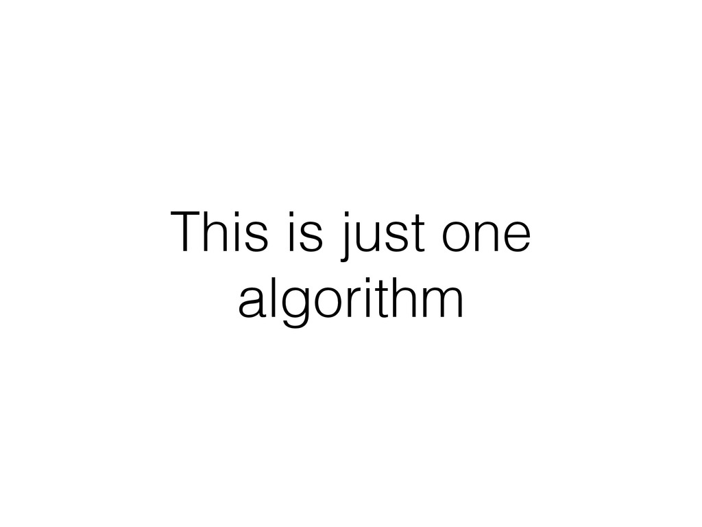 This is just one algorithm