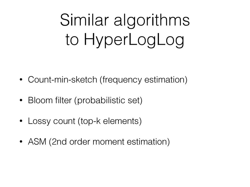 Similar algorithms to HyperLogLog • Count-min-s...