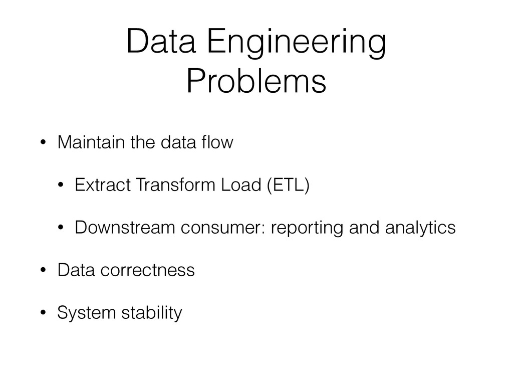 Data Engineering Problems • Maintain the data fl...