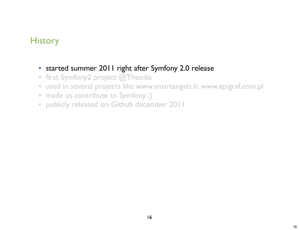 History • started summer 2011 right after Symfo...