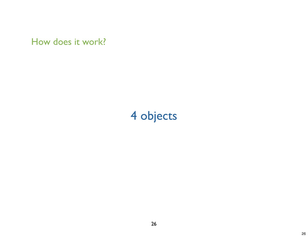 4 objects 26 How does it work? 26