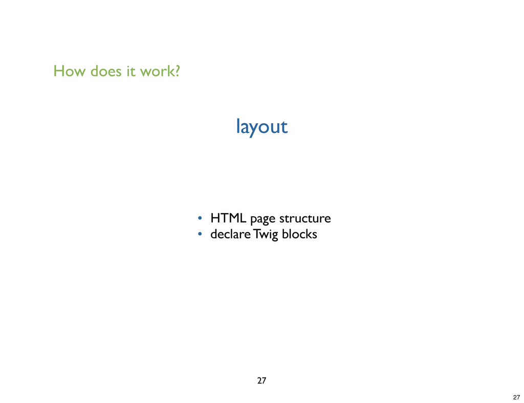 layout 27 • HTML page structure • declare Twig ...