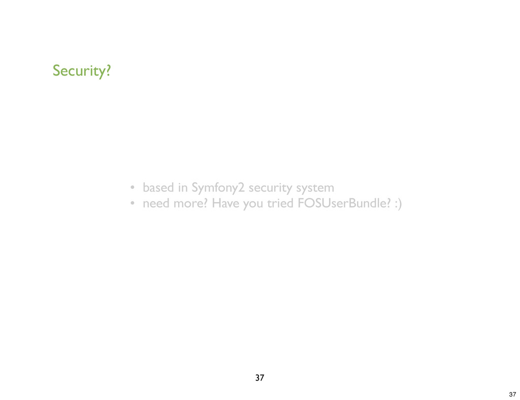 Security? • based in Symfony2 security system •...