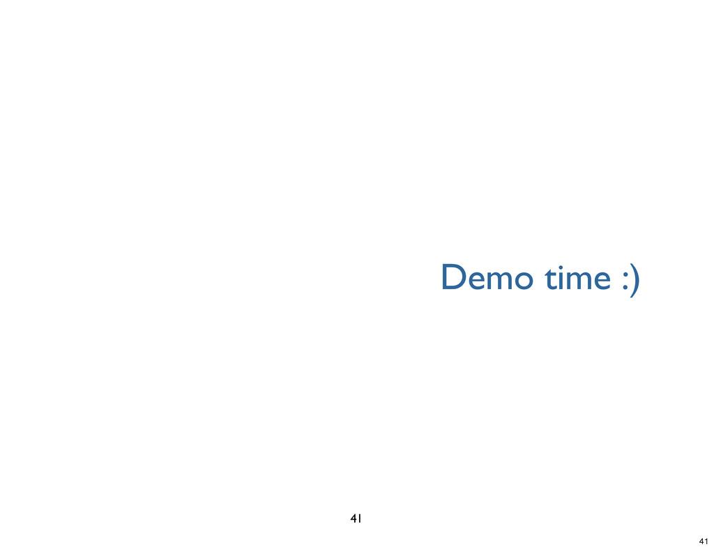Demo time :) 41 41
