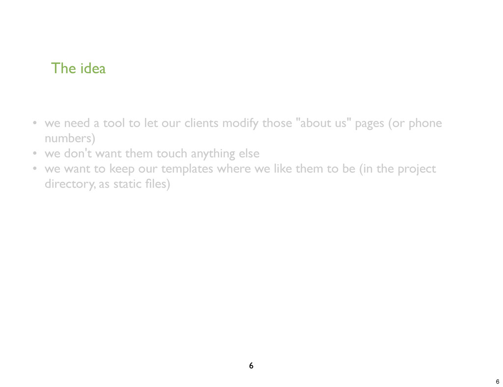 The idea 6 • we need a tool to let our clients ...