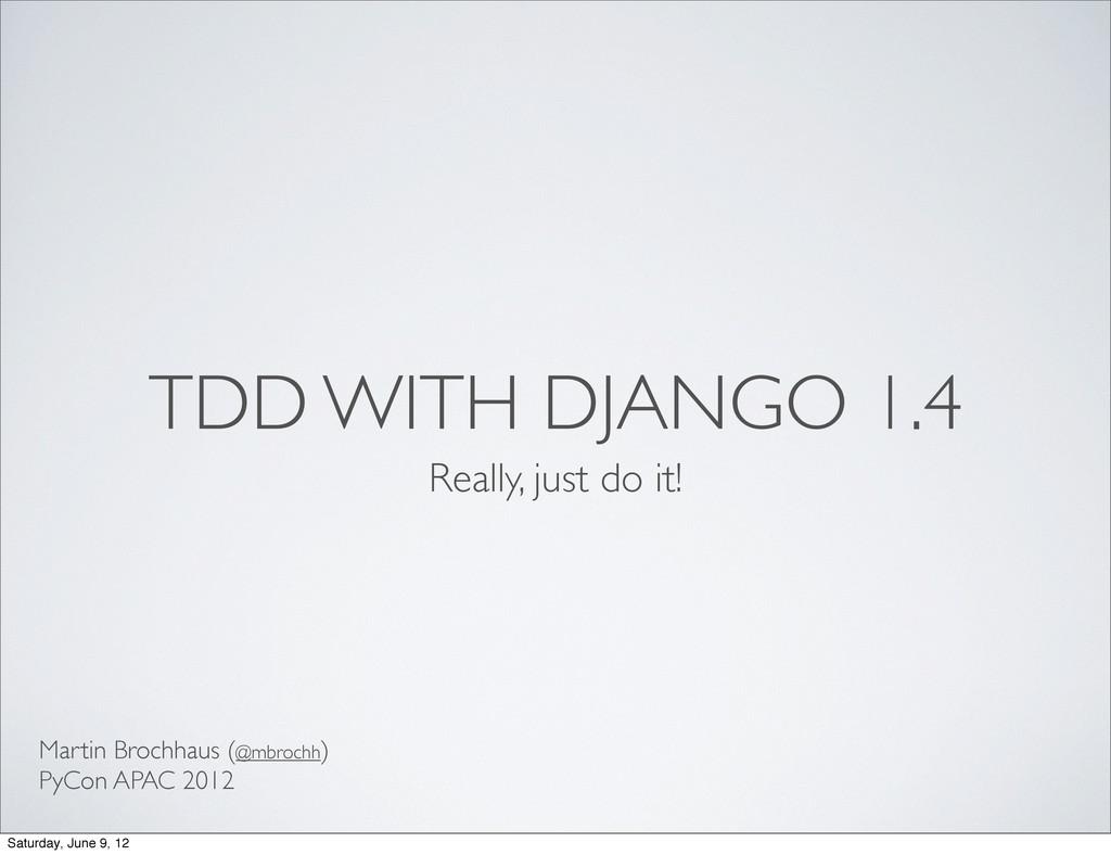 TDD WITH DJANGO 1.4 Really, just do it! Martin ...