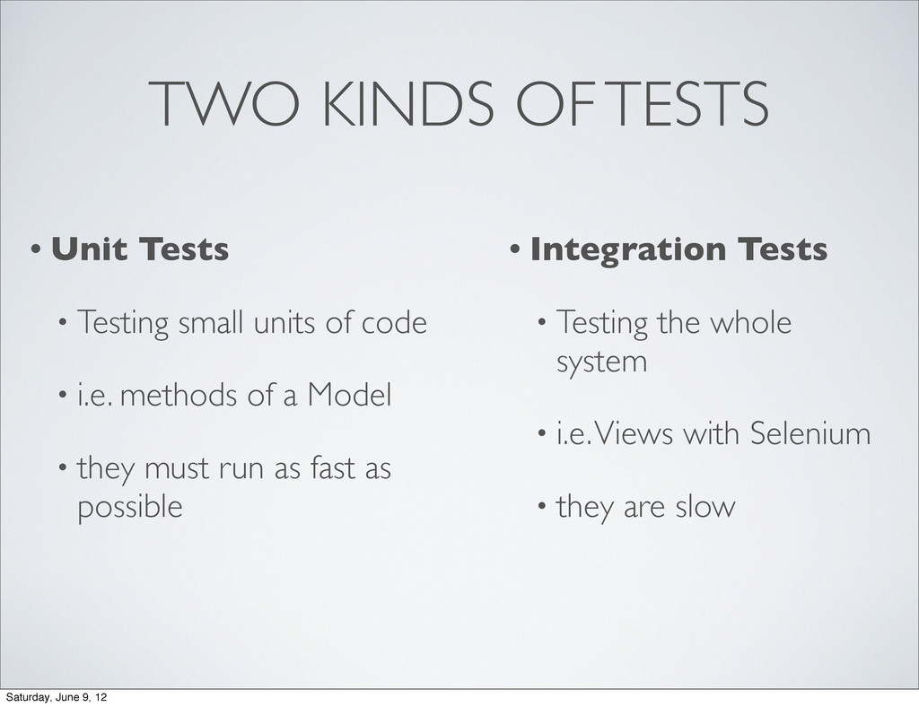TWO KINDS OF TESTS • Unit Tests • Testing small...