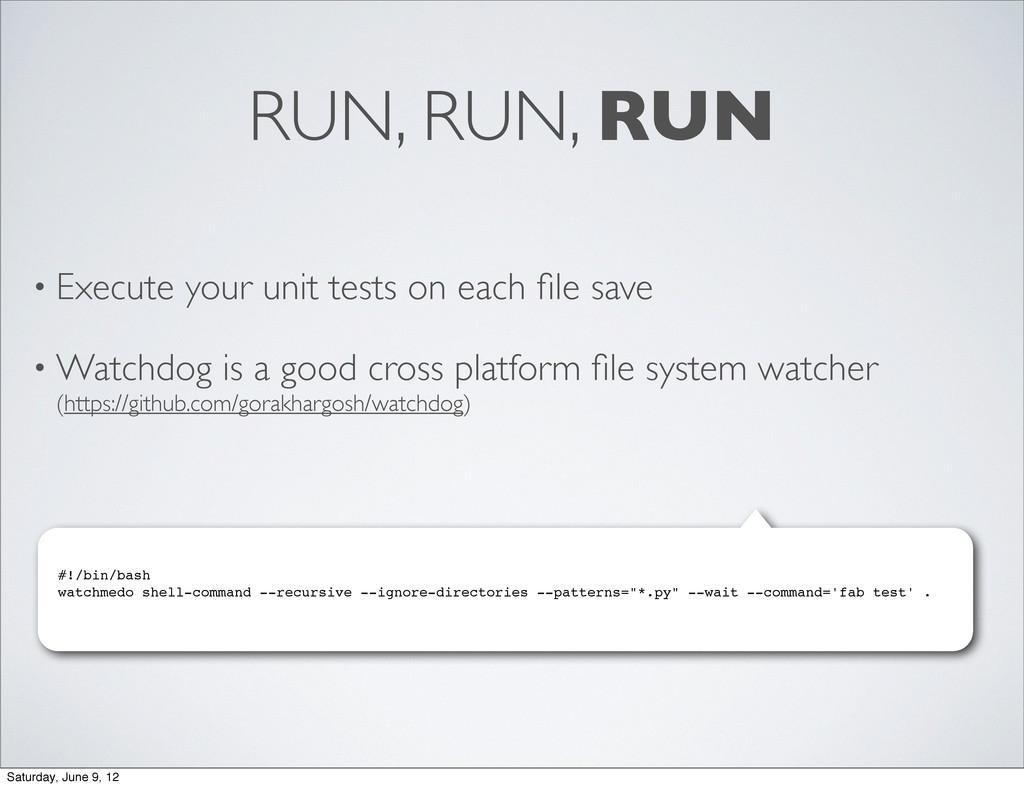 RUN, RUN, RUN • Execute your unit tests on each...
