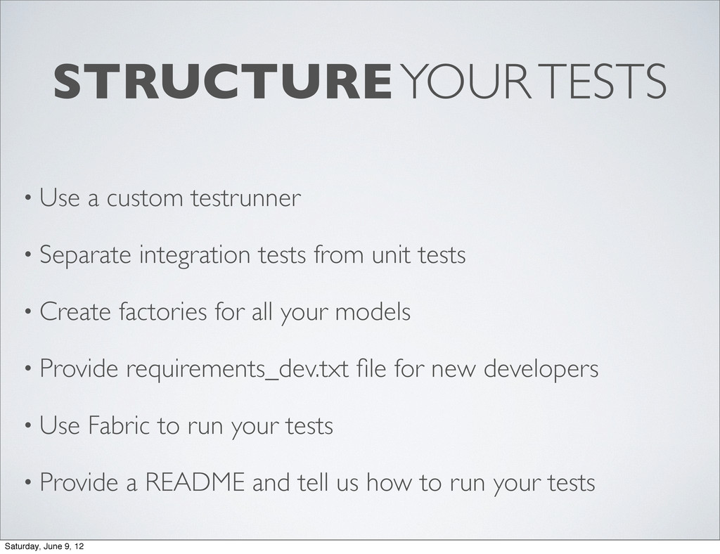 STRUCTURE YOUR TESTS • Use a custom testrunner ...
