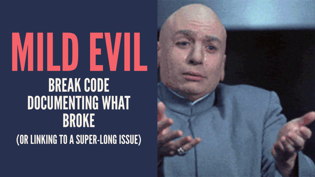 MILD EVIL BREAK CODE DOCUMENTING WHAT BROKE (OR...