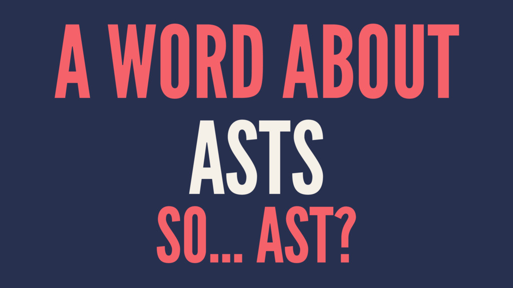 A WORD ABOUT ASTS SO... AST?