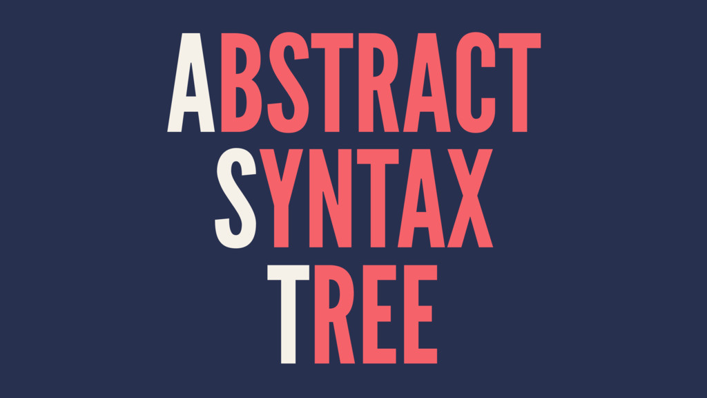 ABSTRACT SYNTAX TREE