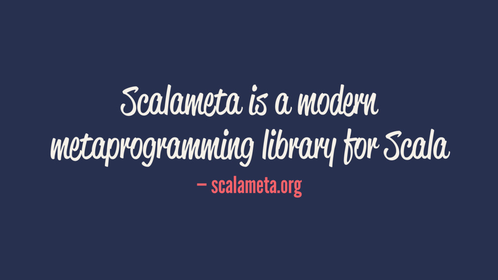 Scalameta is a modern metaprogramming library f...