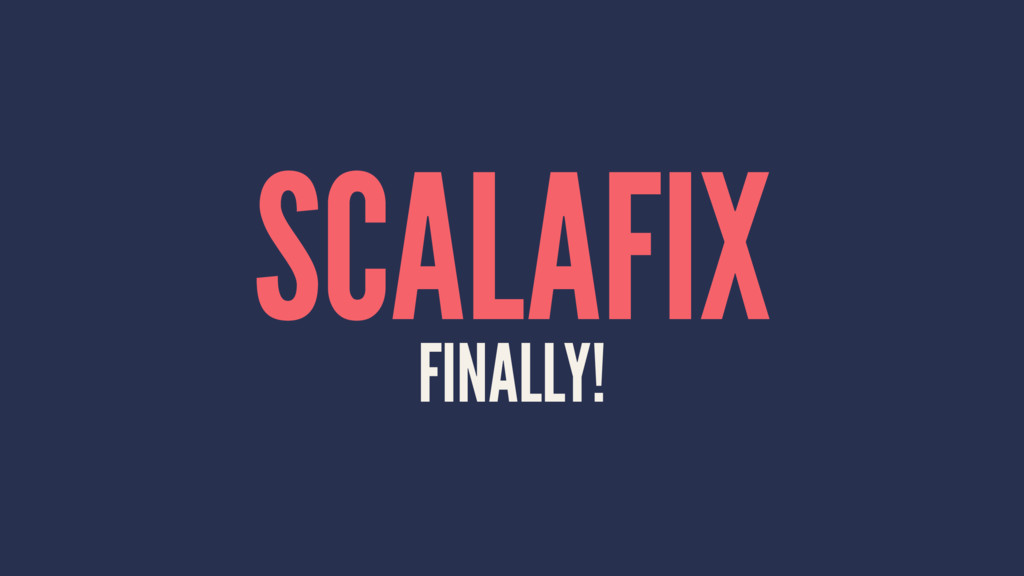 SCALAFIX FINALLY!