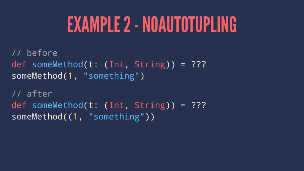 EXAMPLE 2 - NOAUTOTUPLING // before def someMet...