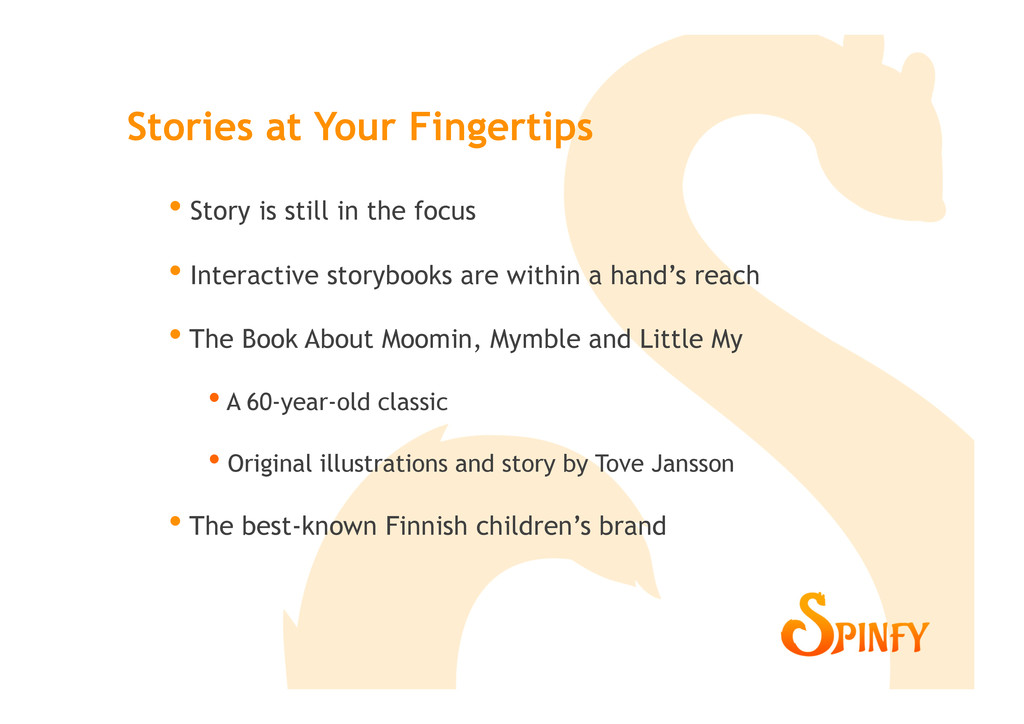 • Story is still in the focus • Interactive s...