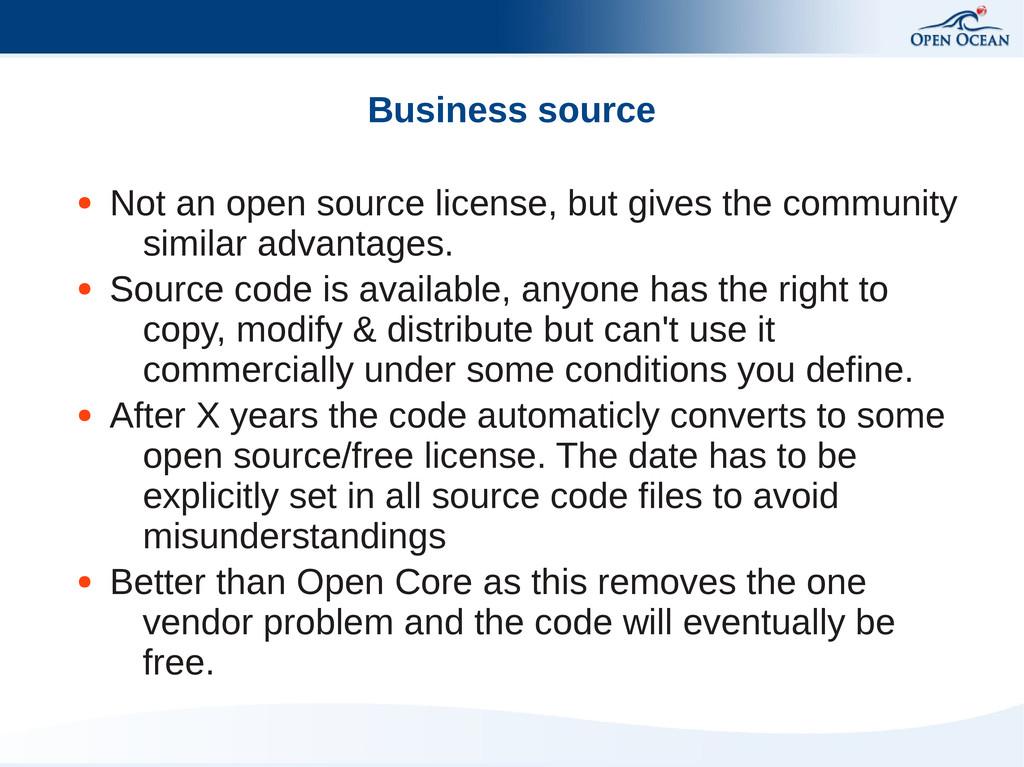 Business source ● Not an open source license, b...