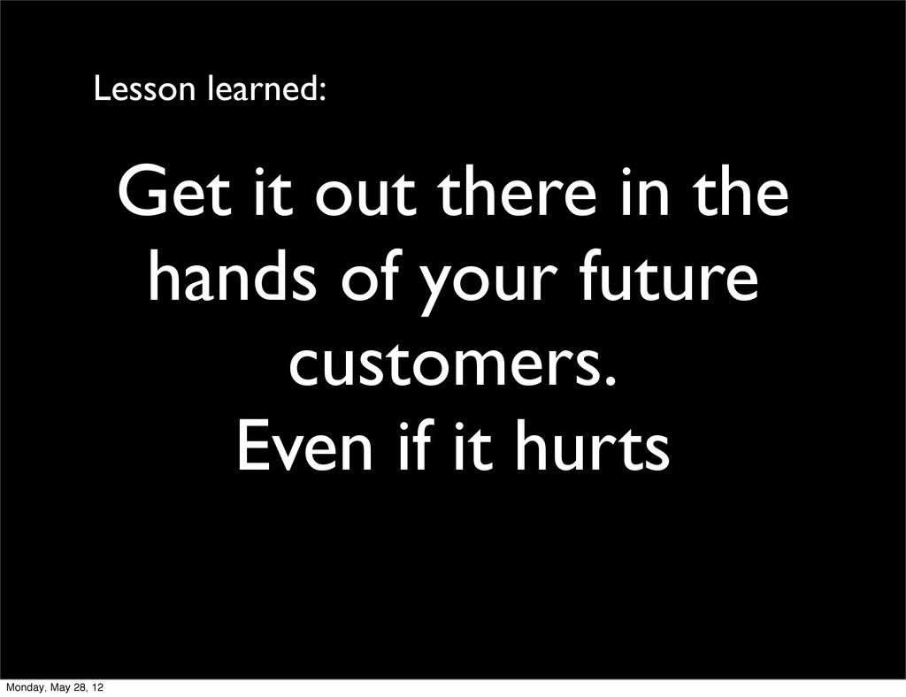 Get it out there in the hands of your future cu...