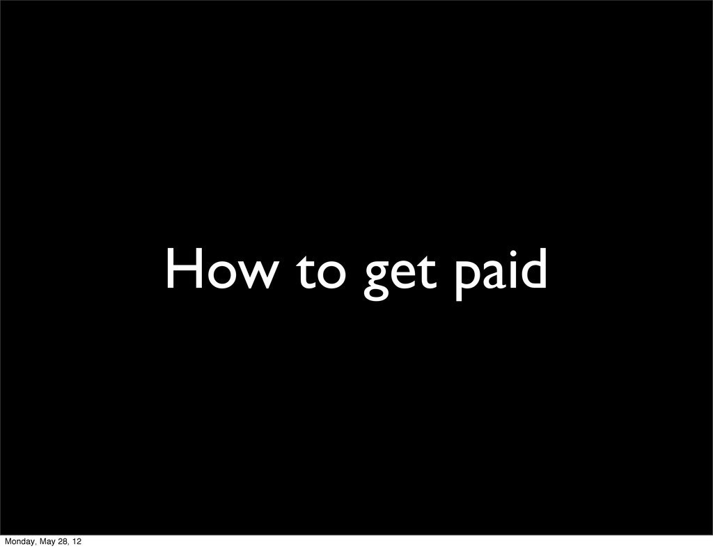 How to get paid Monday, May 28, 12