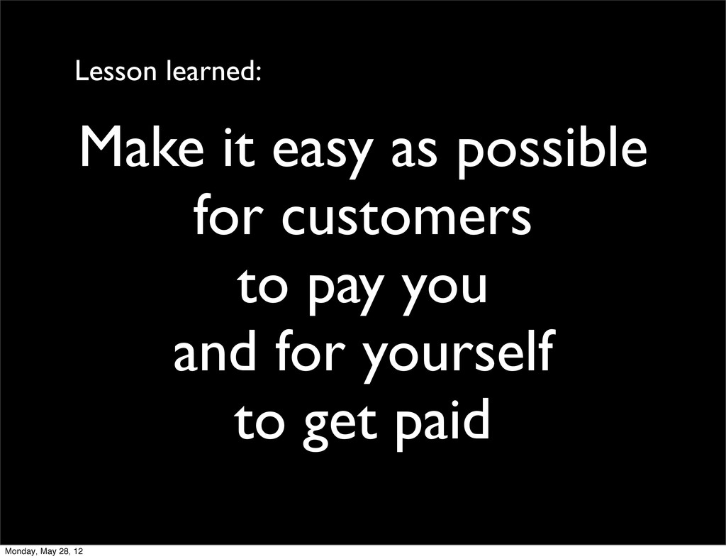 Make it easy as possible for customers to pay y...