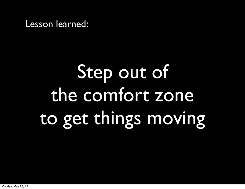 Step out of the comfort zone to get things movi...