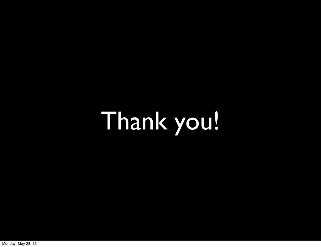 Thank you! Monday, May 28, 12