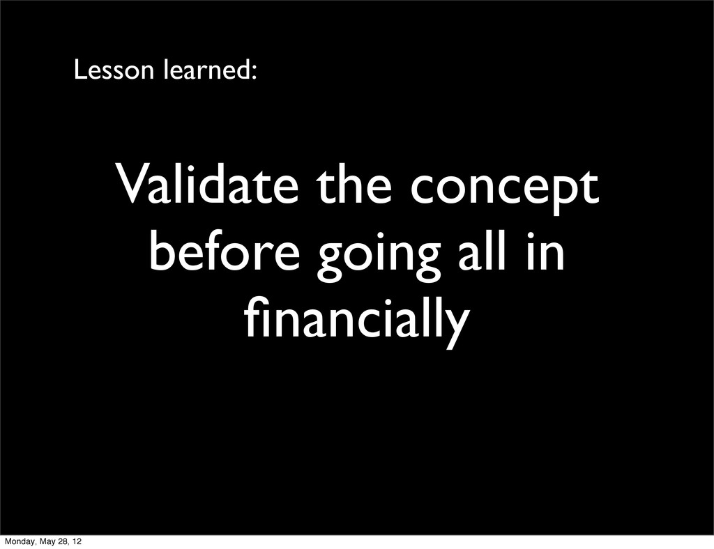Validate the concept before going all in financi...