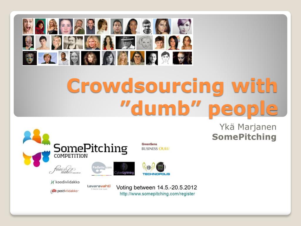 """Crowdsourcing with """"dumb"""" people Ykä Marjanen S..."""