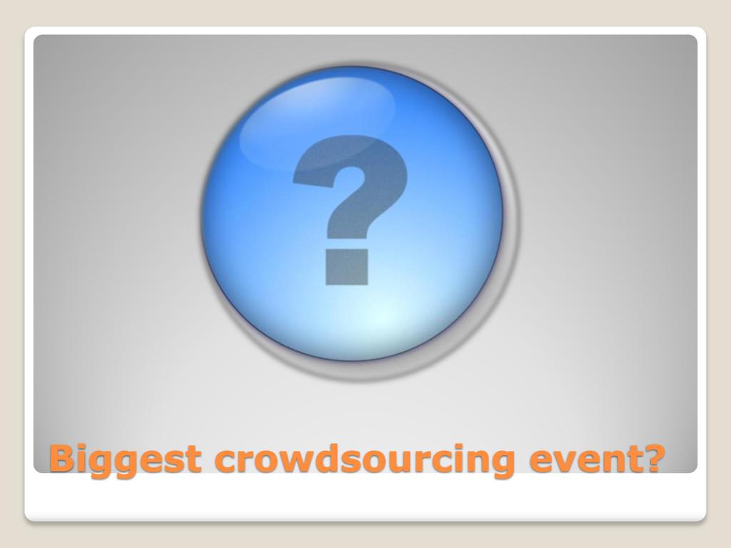 Biggest crowdsourcing event?