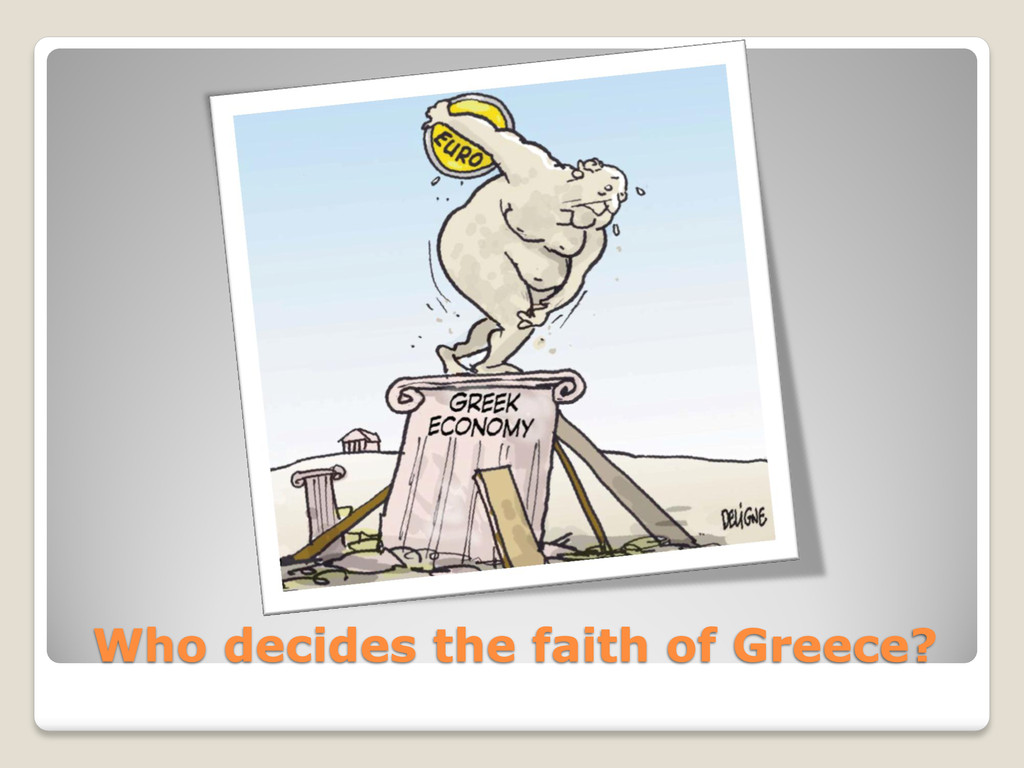 Who decides the faith of Greece?