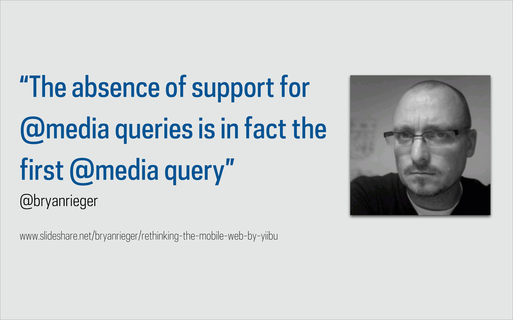 """""""The absence of support for @media queries is i..."""